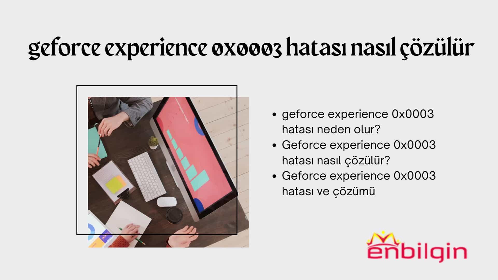 geforce experience 0x0003 hatası neden olur
